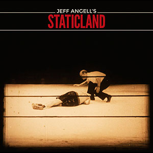 Jeff Angells Staticland - Jeff Angells Staticland